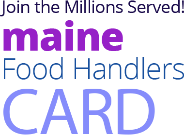 Join the Millions Served! MAINE Food Handlers Card